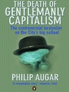 The Death of Gentlemanly Capitalism (eBook): The Rise And Fall of London&#39;s Investment Banks